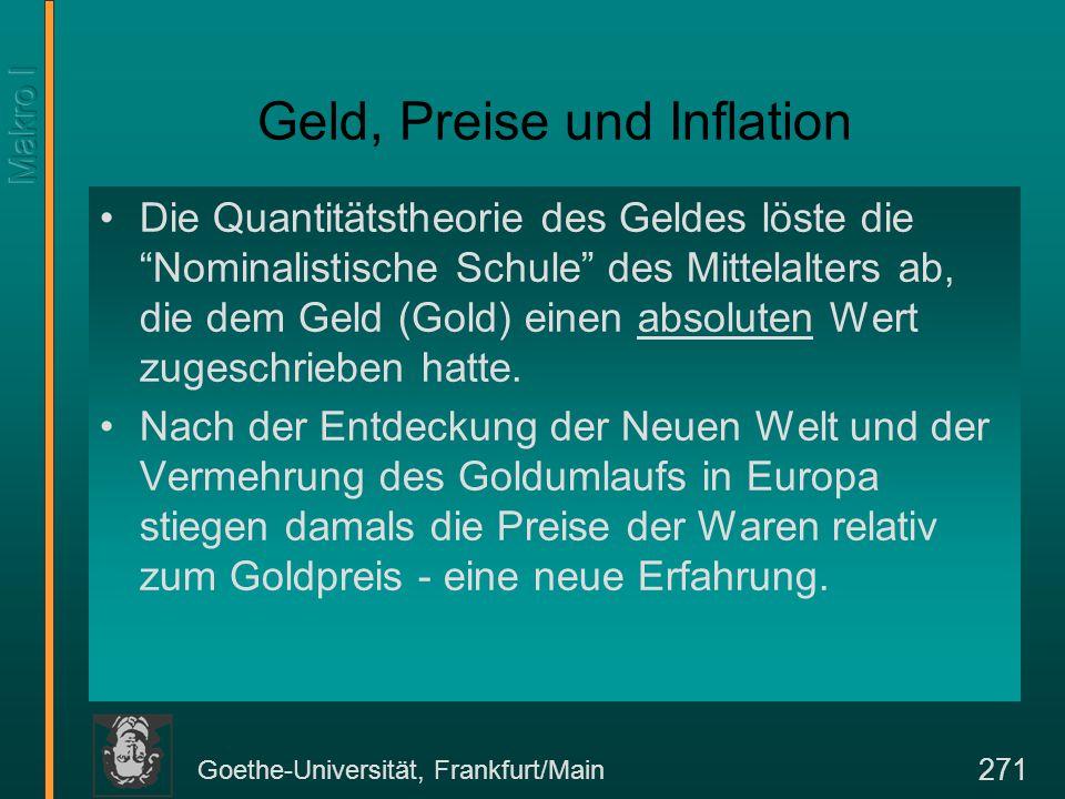 """Goethe-Universität, Frankfurt/Main 271 Geld, Preise und Inflation Die Quantitätstheorie des Geldes löste die """"Nominalistische Schule"""" des Mittelalters"""