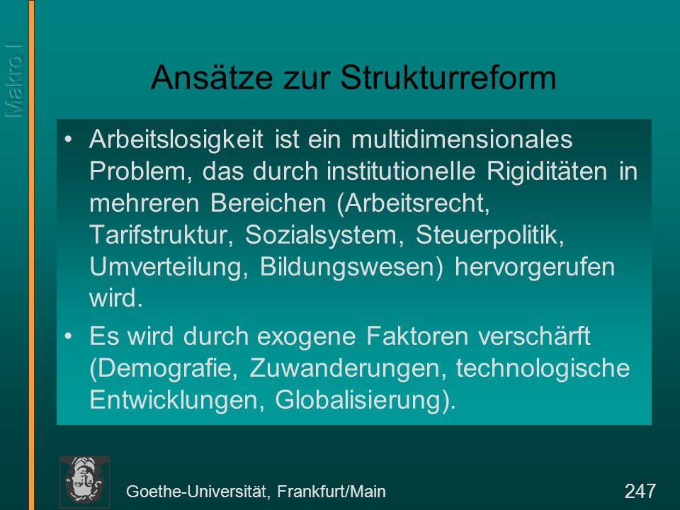 Goethe-Universität, Frankfurt/Main 247 Ansätze zur Strukturreform Arbeitslosigkeit ist ein multidimensionales Problem, das durch institutionelle Rigid