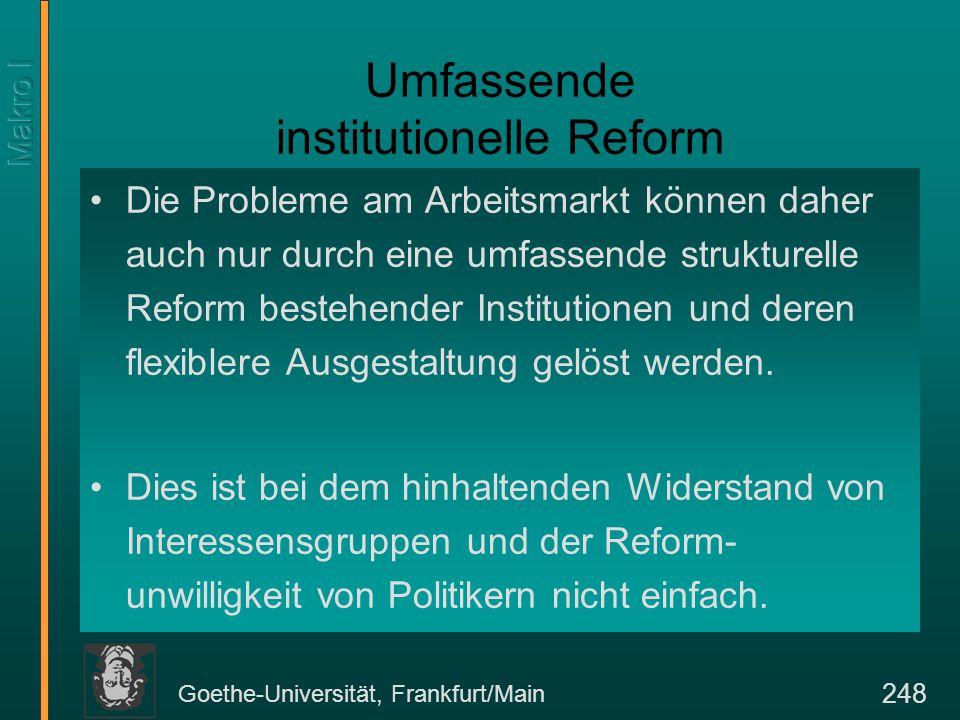 Goethe-Universität, Frankfurt/Main 248 Umfassende institutionelle Reform Die Probleme am Arbeitsmarkt können daher auch nur durch eine umfassende stru