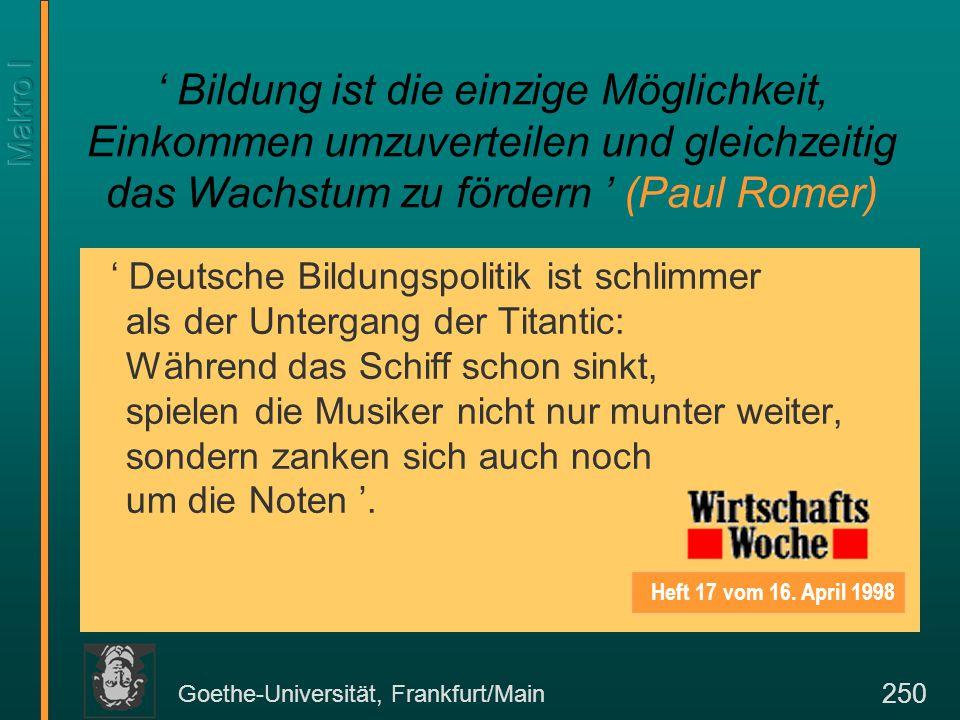 Goethe-Universität, Frankfurt/Main 250 ' Bildung ist die einzige Möglichkeit, Einkommen umzuverteilen und gleichzeitig das Wachstum zu fördern ' (Paul