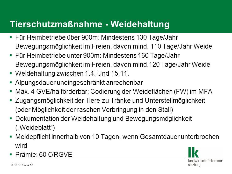 30.08.06 /Folie 10 Tierschutzmaßnahme - Weidehaltung  Für Heimbetriebe über 900m: Mindestens 130 Tage/Jahr Bewegungsmöglichkeit im Freien, davon mind