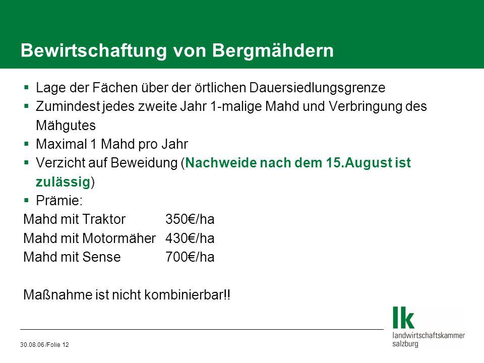 30.08.06 /Folie 12 Bewirtschaftung von Bergmähdern  Lage der Fächen über der örtlichen Dauersiedlungsgrenze  Zumindest jedes zweite Jahr 1-malige Ma