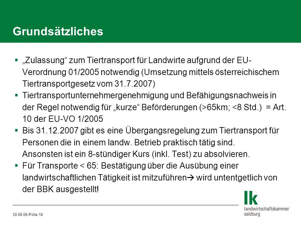 """30.08.06 /Folie 18 Grundsätzliches  """"Zulassung"""" zum Tiertransport für Landwirte aufgrund der EU- Verordnung 01/2005 notwendig (Umsetzung mittels öste"""