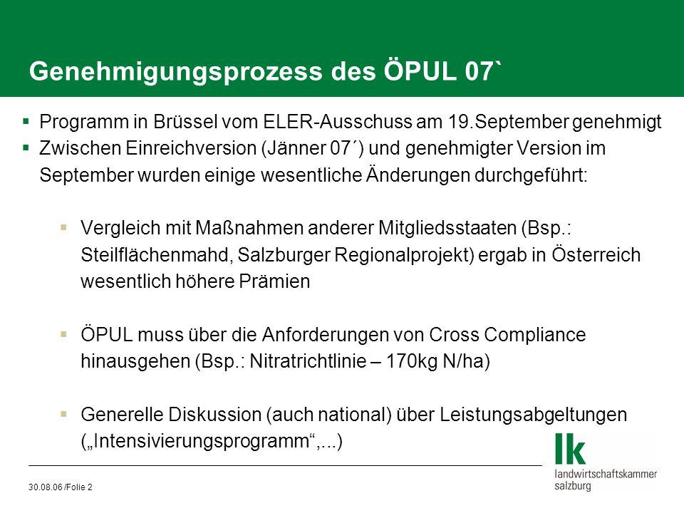 30.08.06 /Folie 2 Genehmigungsprozess des ÖPUL 07`  Programm in Brüssel vom ELER-Ausschuss am 19.September genehmigt  Zwischen Einreichversion (Jänn