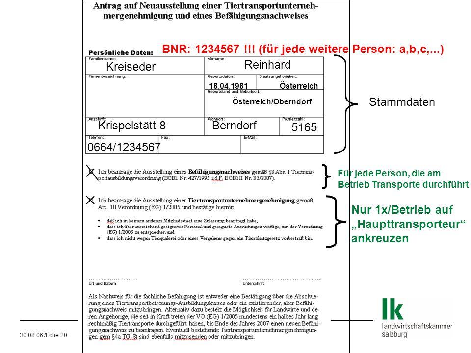 30.08.06 /Folie 20 Stammdaten Kreiseder Reinhard Österreich Österreich/Oberndorf 18.04.1981 Krispelstätt 8Berndorf 5165 0664/1234567 BNR: 1234567 !!!