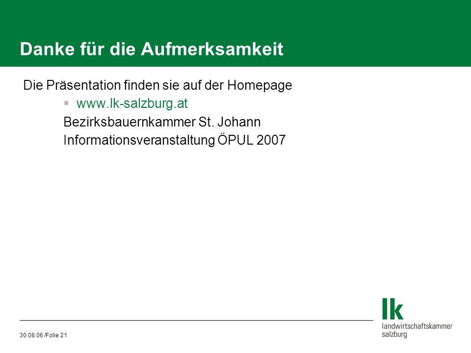 30.08.06 /Folie 21 Danke für die Aufmerksamkeit  Die Präsentation finden sie auf der Homepage  www.lk-salzburg.at Bezirksbauernkammer St. Johann Inf
