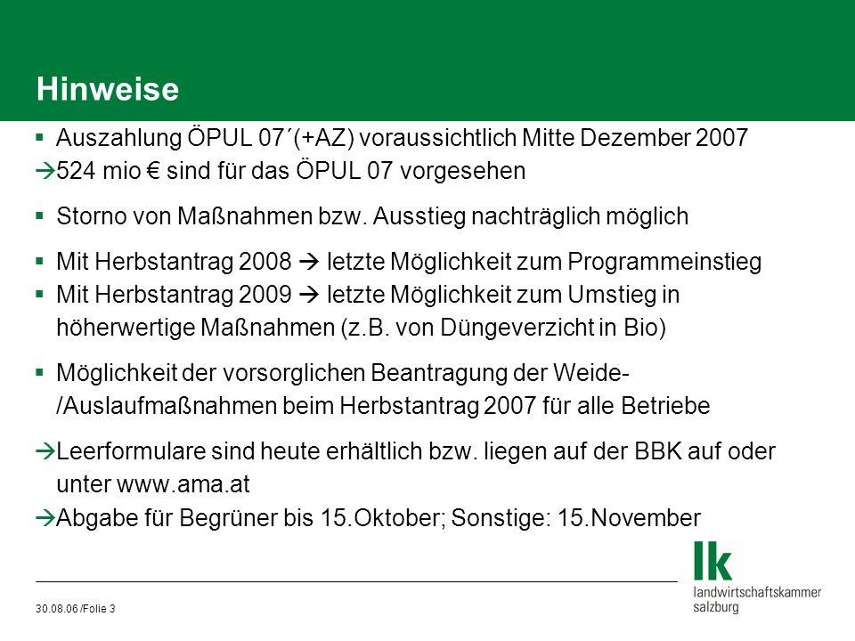 30.08.06 /Folie 3 Hinweise  Auszahlung ÖPUL 07´(+AZ) voraussichtlich Mitte Dezember 2007  524 mio € sind für das ÖPUL 07 vorgesehen  Storno von Maß