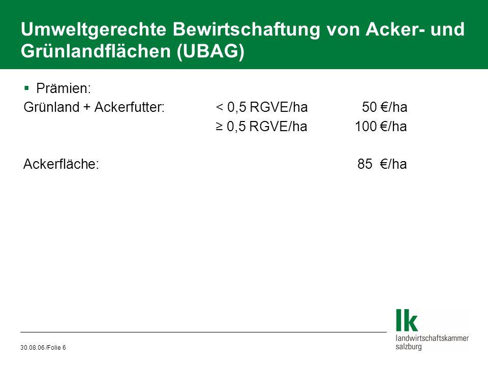 30.08.06 /Folie 7 Verzicht auf ertragssteigernde Betriebsmittel auf Ackerfutter- und Grünlandflächen  Zusatzmaßnahme zu UBAG  Möglichkeit der einmaligen Flächenspritzung auf 10% im Verpflichtungszeitraum gestrichen  Verzicht auf Mineraldünger und chem.