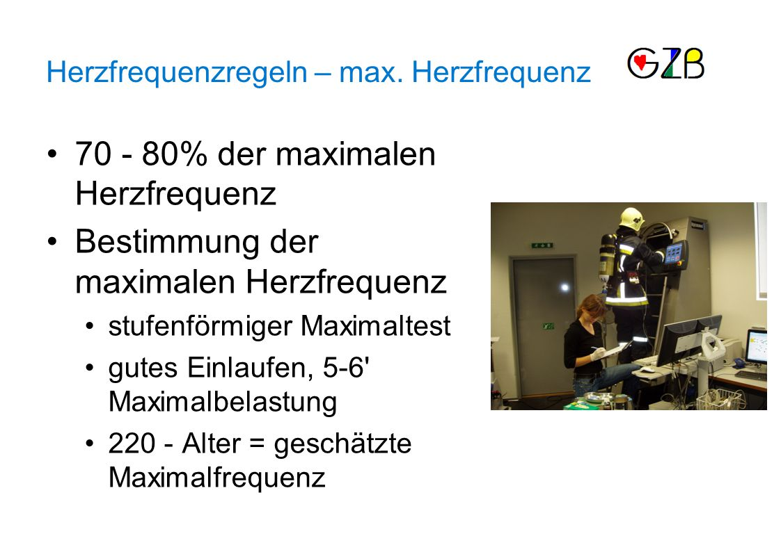 70 - 80% der maximalen Herzfrequenz Bestimmung der maximalen Herzfrequenz stufenförmiger Maximaltest gutes Einlaufen, 5-6 Maximalbelastung 220 - Alter = geschätzte Maximalfrequenz Herzfrequenzregeln – max.