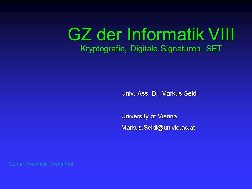 GZ der Informatik / Sicherheit 1 GZ der Informatik VIII Kryptografie, Digitale Signaturen, SET Univ.-Ass.