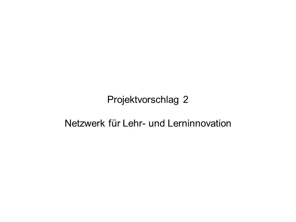 Projektvorschlag 2 Netzwerk für Lehr- und Lerninnovation
