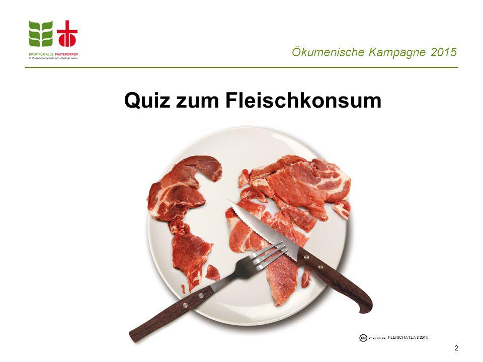 Ökumenische Kampagne 2015 Quiz zum Fleischkonsum 2 BY-SA 3.0 DE FLEISCHATLAS 2014