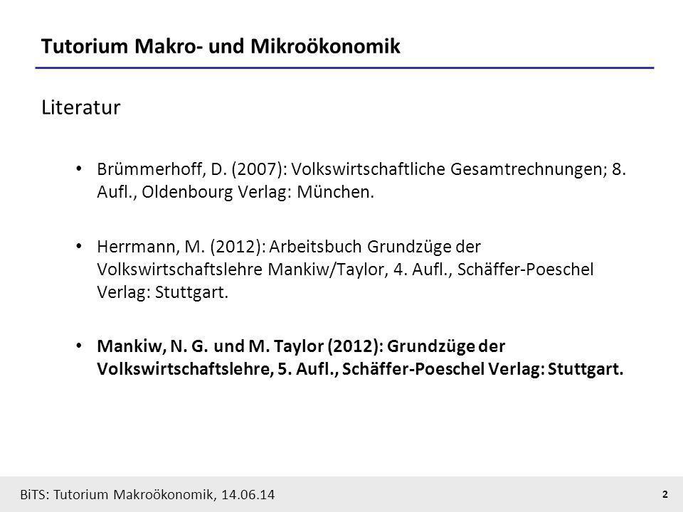 BiTS: Tutorium Makroökonomik, 14.06.14 2 Tutorium Makro- und Mikroökonomik Literatur Brümmerhoff, D. (2007): Volkswirtschaftliche Gesamtrechnungen; 8.
