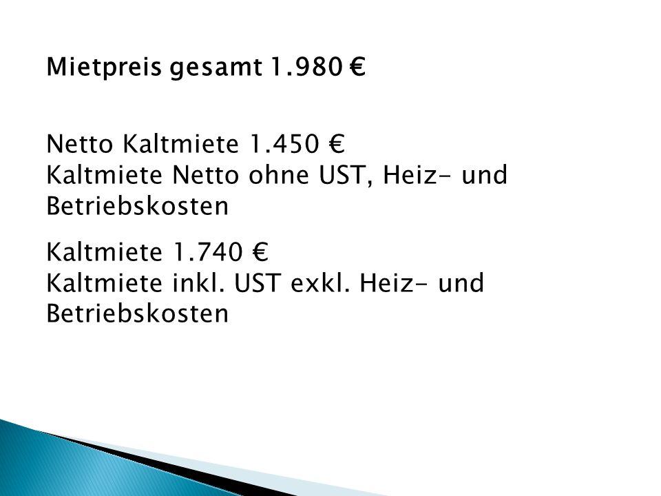 Mietpreis gesamt 1.980 € Netto Kaltmiete 1.450 € Kaltmiete Netto ohne UST, Heiz- und Betriebskosten Kaltmiete 1.740 € Kaltmiete inkl. UST exkl. Heiz-