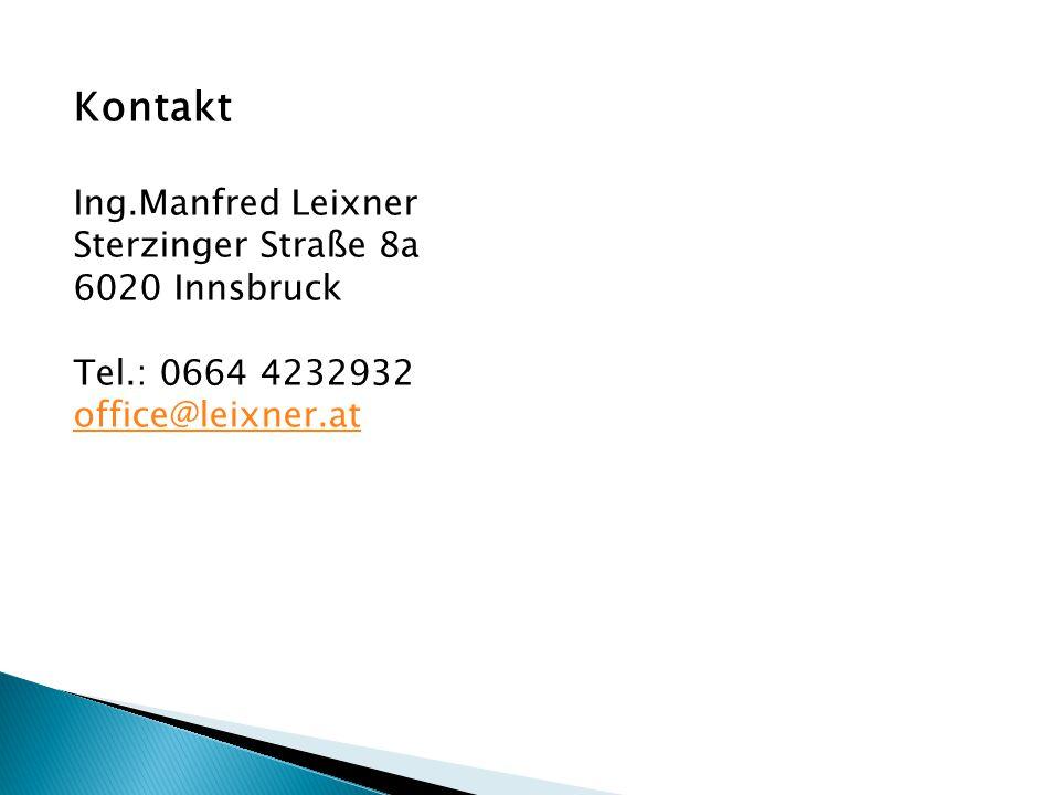Kontakt Ing.Manfred Leixner Sterzinger Straße 8a 6020 Innsbruck Tel.: 0664 4232932 office@leixner.at