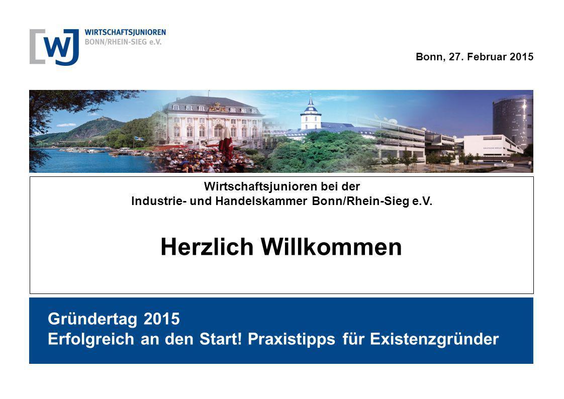 Bonn, 27. Februar 2015 Herzlich Willkommen Wirtschaftsjunioren bei der Industrie- und Handelskammer Bonn/Rhein-Sieg e.V. Gründertag 2015 Erfolgreich a