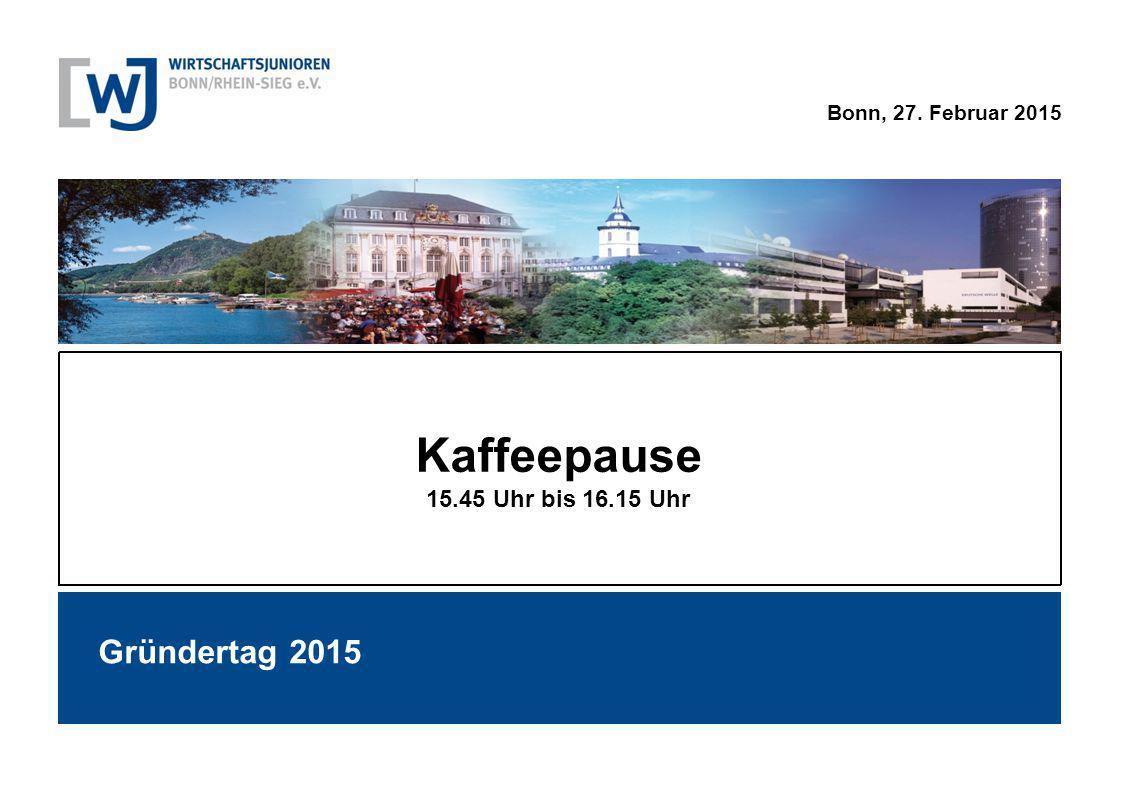 Bonn, 27. Februar 2015 Gründertag 2015 Kaffeepause 15.45 Uhr bis 16.15 Uhr