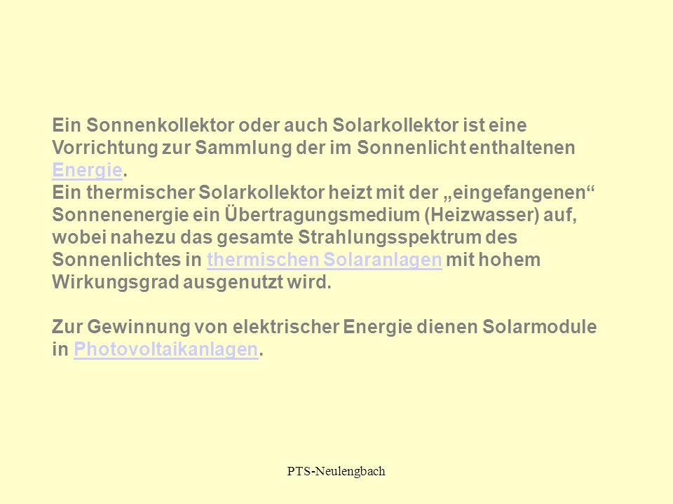 PTS-Neulengbach Ein Sonnenkollektor oder auch Solarkollektor ist eine Vorrichtung zur Sammlung der im Sonnenlicht enthaltenen Energie. Energie Ein the