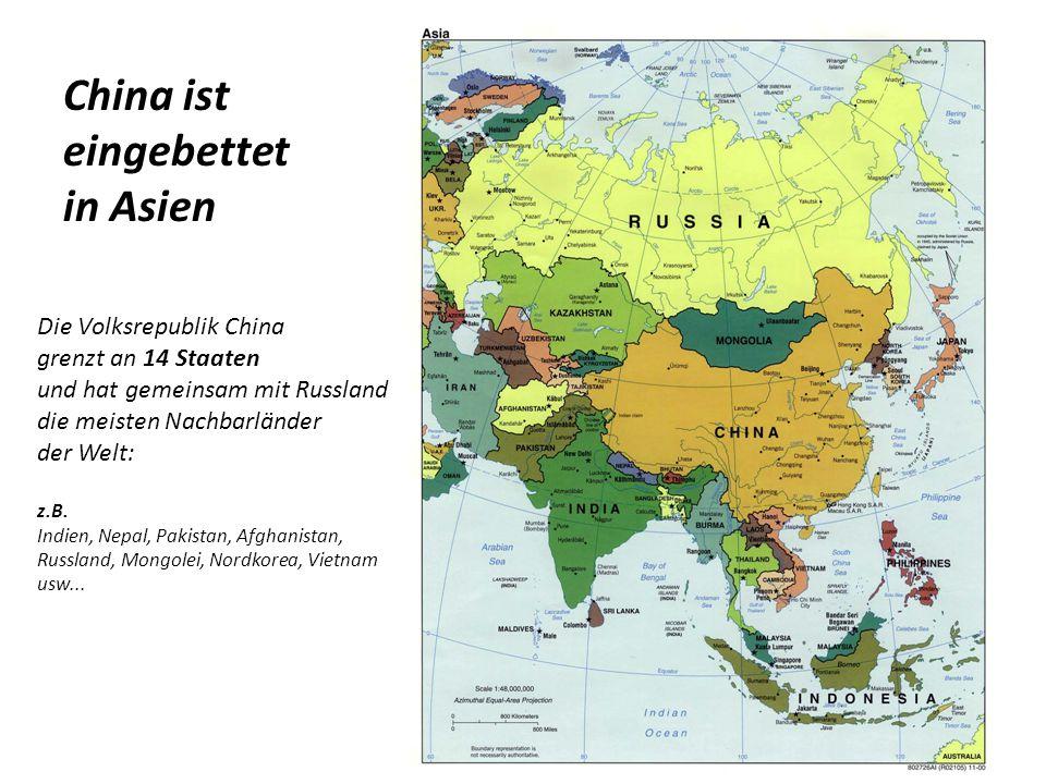 Die Volksrepublik China grenzt an 14 Staaten und hat gemeinsam mit Russland die meisten Nachbarländer der Welt: z.B.