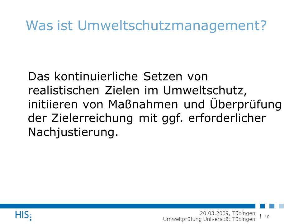 10 20.03.2009, Tübingen Umweltprüfung Universität Tübingen Was ist Umweltschutzmanagement.