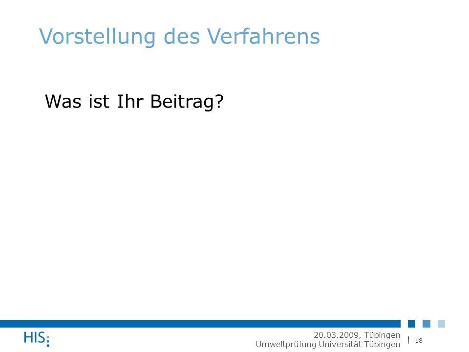 18 20.03.2009, Tübingen Umweltprüfung Universität Tübingen Vorstellung des Verfahrens Was ist Ihr Beitrag