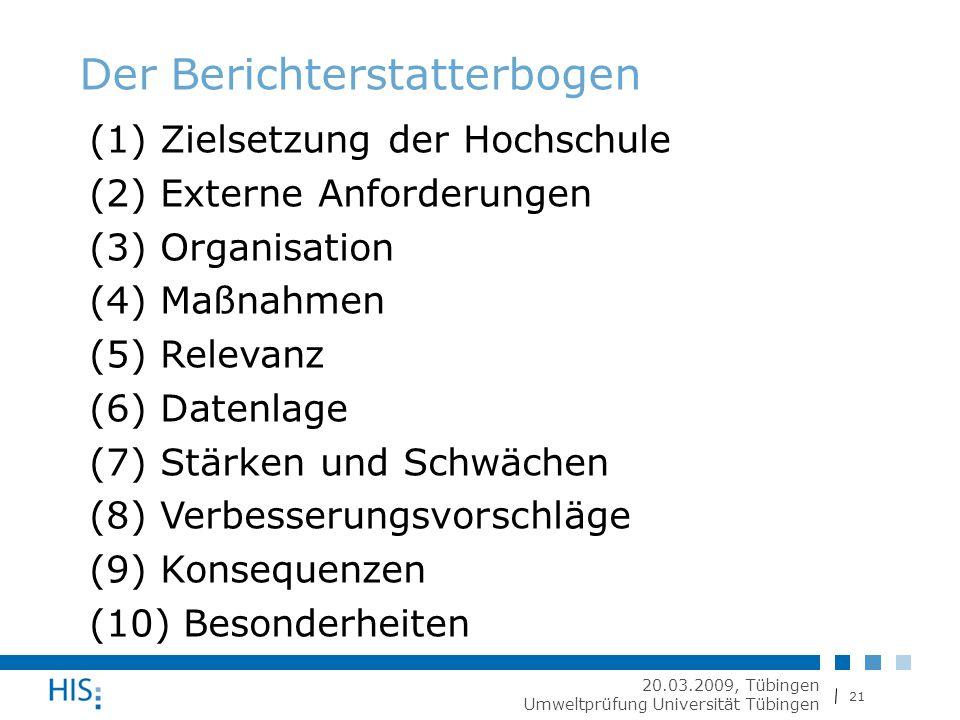 21 20.03.2009, Tübingen Umweltprüfung Universität Tübingen Der Berichterstatterbogen (1) Zielsetzung der Hochschule (2) Externe Anforderungen (3) Organisation (4) Maßnahmen (5) Relevanz (6) Datenlage (7) Stärken und Schwächen (8) Verbesserungsvorschläge (9) Konsequenzen (10) Besonderheiten