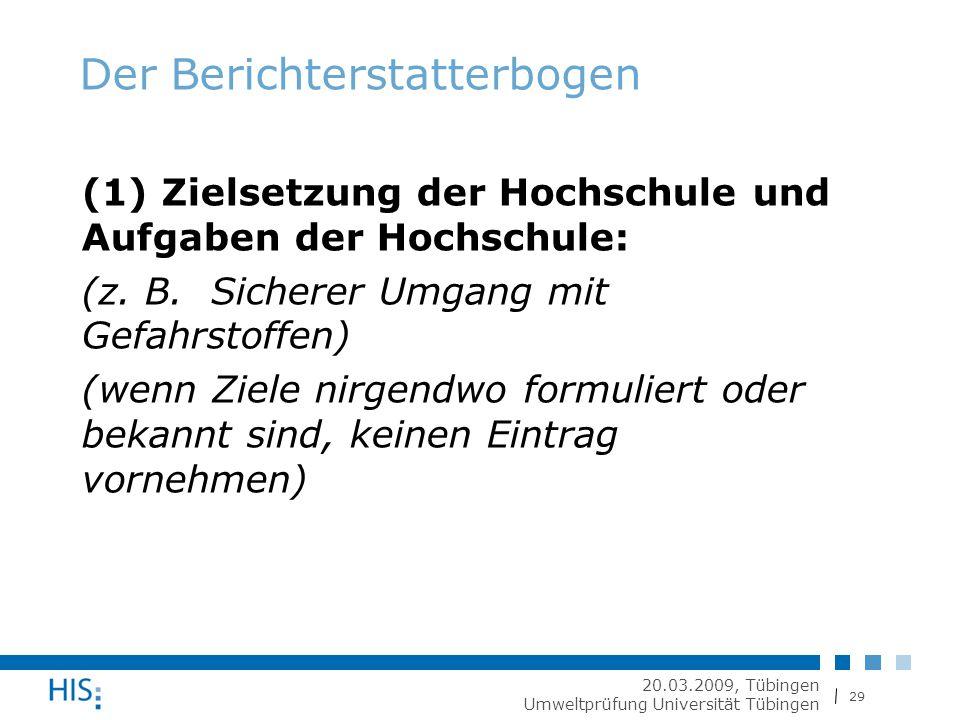 29 20.03.2009, Tübingen Umweltprüfung Universität Tübingen Der Berichterstatterbogen (1) Zielsetzung der Hochschule und Aufgaben der Hochschule: (z.