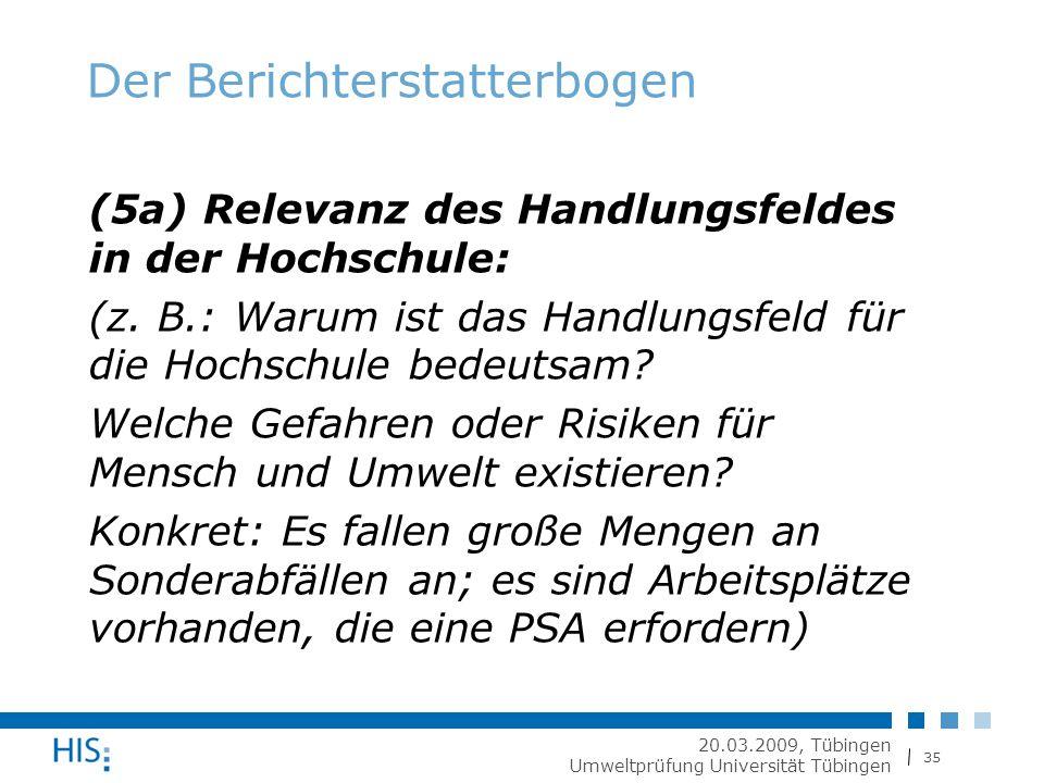 35 20.03.2009, Tübingen Umweltprüfung Universität Tübingen Der Berichterstatterbogen (5a) Relevanz des Handlungsfeldes in der Hochschule: (z.