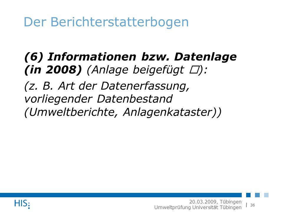 36 20.03.2009, Tübingen Umweltprüfung Universität Tübingen Der Berichterstatterbogen (6) Informationen bzw.