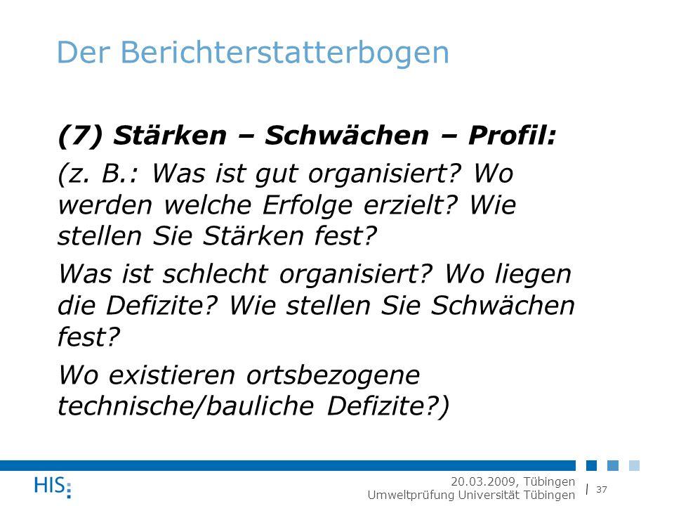 37 20.03.2009, Tübingen Umweltprüfung Universität Tübingen Der Berichterstatterbogen (7) Stärken – Schwächen – Profil: (z.