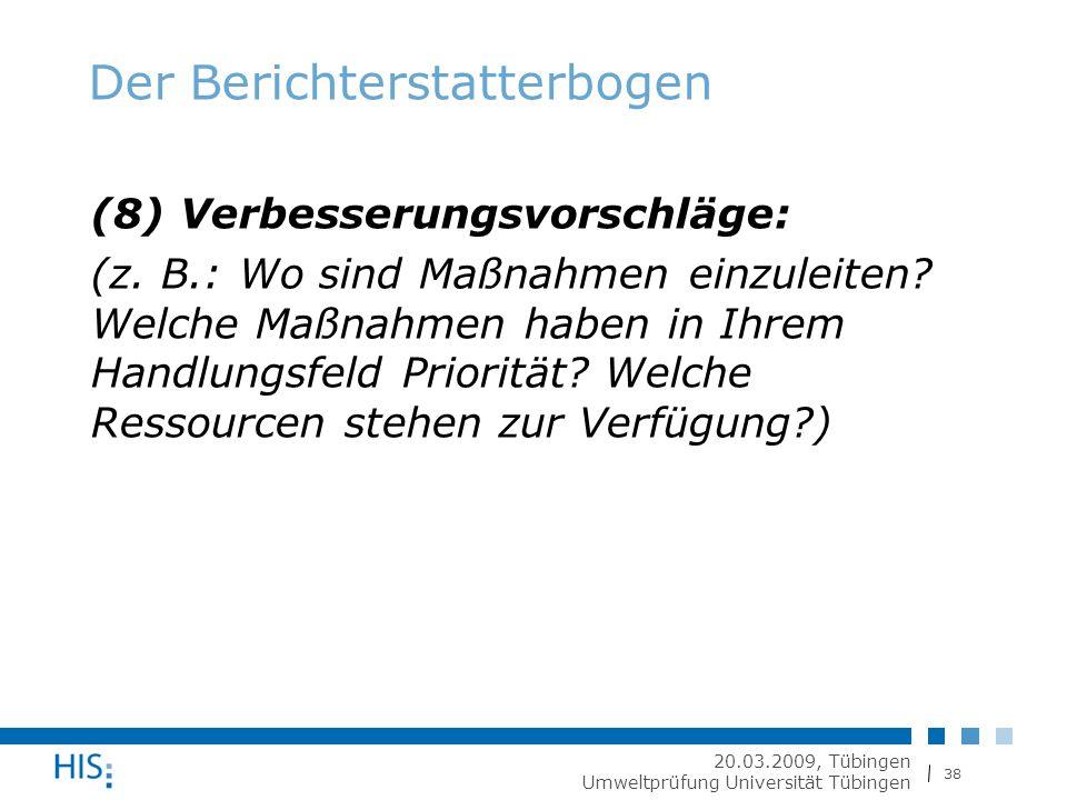 38 20.03.2009, Tübingen Umweltprüfung Universität Tübingen Der Berichterstatterbogen (8) Verbesserungsvorschläge: (z.