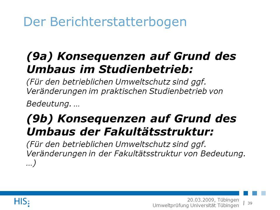 39 20.03.2009, Tübingen Umweltprüfung Universität Tübingen Der Berichterstatterbogen (9a) Konsequenzen auf Grund des Umbaus im Studienbetrieb: (Für den betrieblichen Umweltschutz sind ggf.