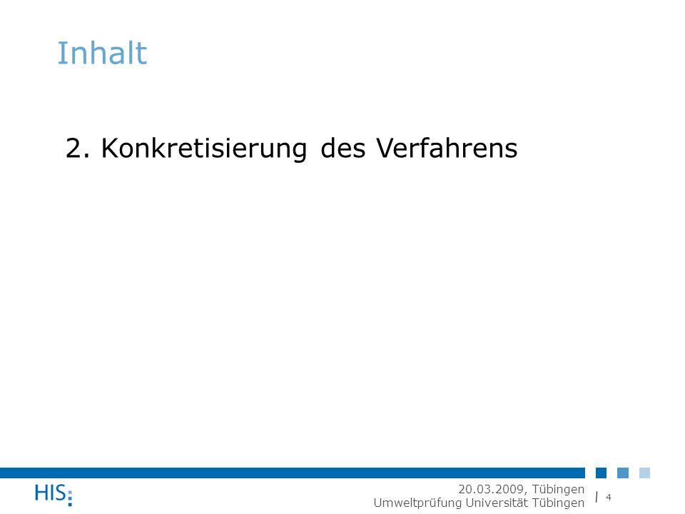 4 20.03.2009, Tübingen Umweltprüfung Universität Tübingen Inhalt 2. Konkretisierung des Verfahrens