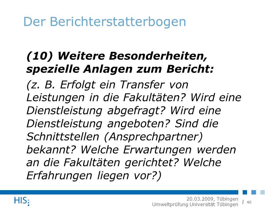 40 20.03.2009, Tübingen Umweltprüfung Universität Tübingen Der Berichterstatterbogen (10) Weitere Besonderheiten, spezielle Anlagen zum Bericht: (z.