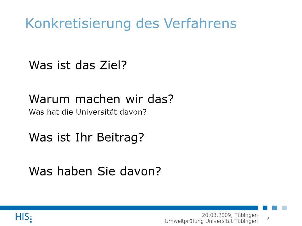 5 20.03.2009, Tübingen Umweltprüfung Universität Tübingen Konkretisierung des Verfahrens Was ist das Ziel.