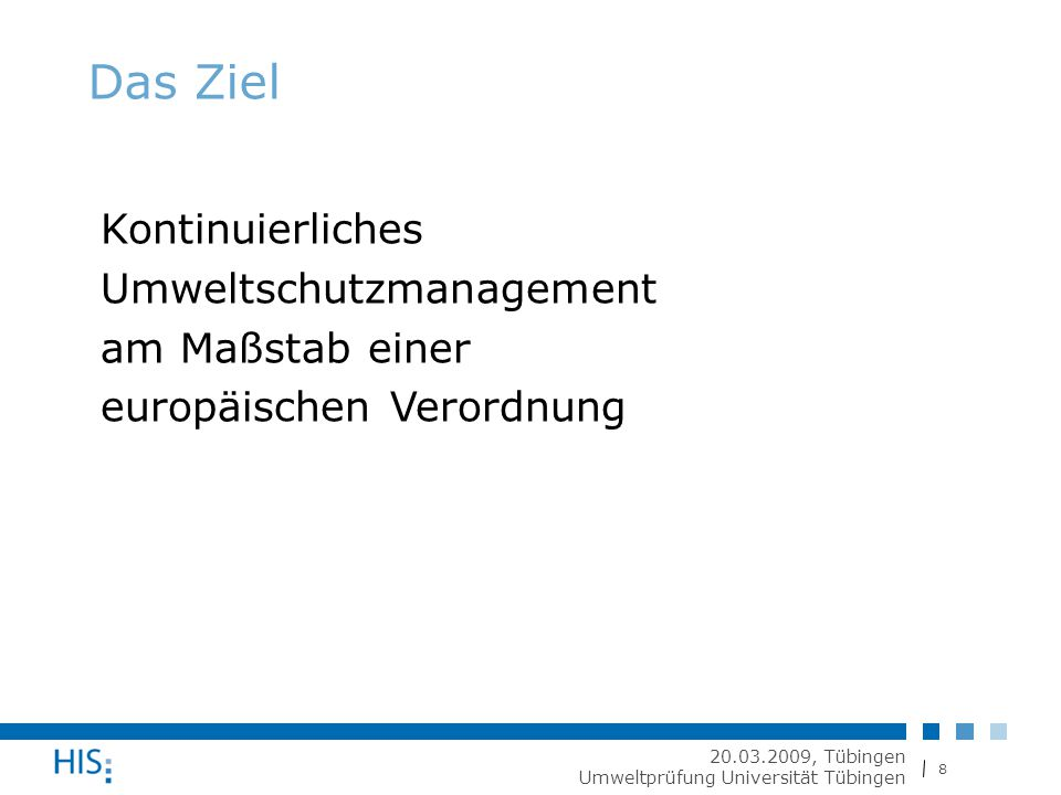 8 20.03.2009, Tübingen Umweltprüfung Universität Tübingen Das Ziel Kontinuierliches Umweltschutzmanagement am Maßstab einer europäischen Verordnung