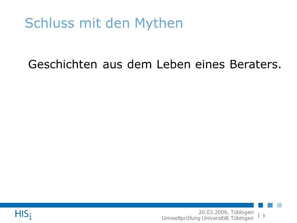 9 20.03.2009, Tübingen Umweltprüfung Universität Tübingen Schluss mit den Mythen Geschichten aus dem Leben eines Beraters.