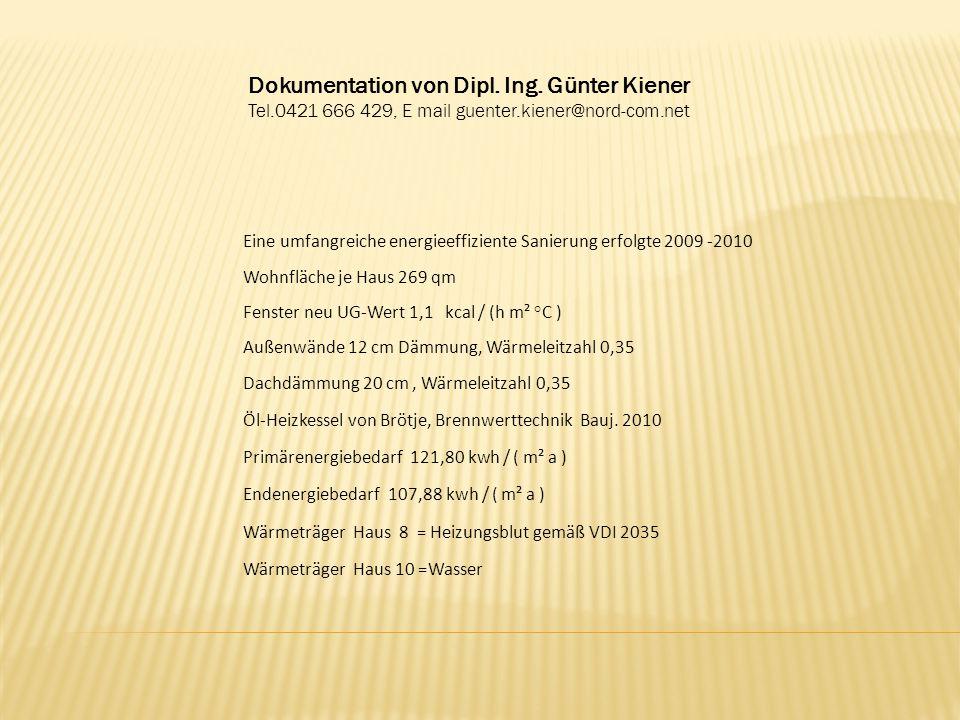 Dokumentation von Dipl. Ing. Günter Kiener Tel.0421 666 429, E mail guenter.kiener@nord-com.net Eine umfangreiche energieeffiziente Sanierung erfolgte