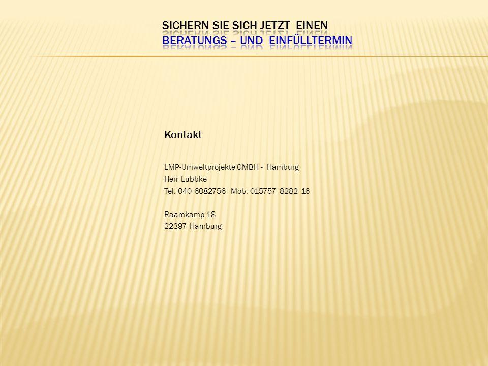 Kontakt LMP-Umweltprojekte GMBH - Hamburg Herr Lübbke Tel. 040 6082756 Mob: 015757 8282 16 Raamkamp 18 22397 Hamburg