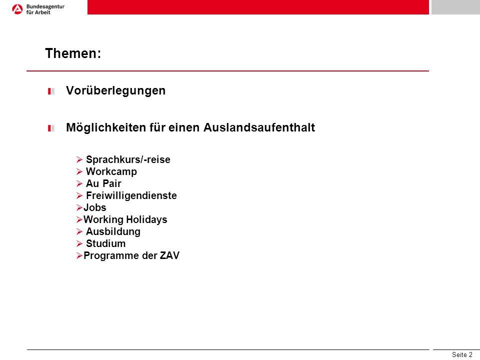 Seite 2 Vorüberlegungen Möglichkeiten für einen Auslandsaufenthalt  Sprachkurs/-reise  Workcamp  Au Pair  Freiwilligendienste  Jobs  Working Holidays  Ausbildung  Studium  Programme der ZAV Themen: