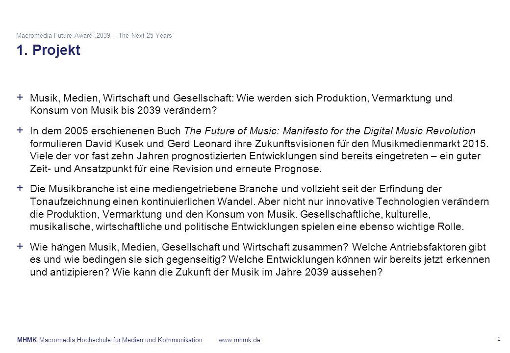 "MHMK Macromedia Hochschule für Medien und Kommunikationwww.mhmk.de Macromedia Future Award ""2039 – The Next 25 Years"" 1. Projekt + Musik, Medien, Wirt"