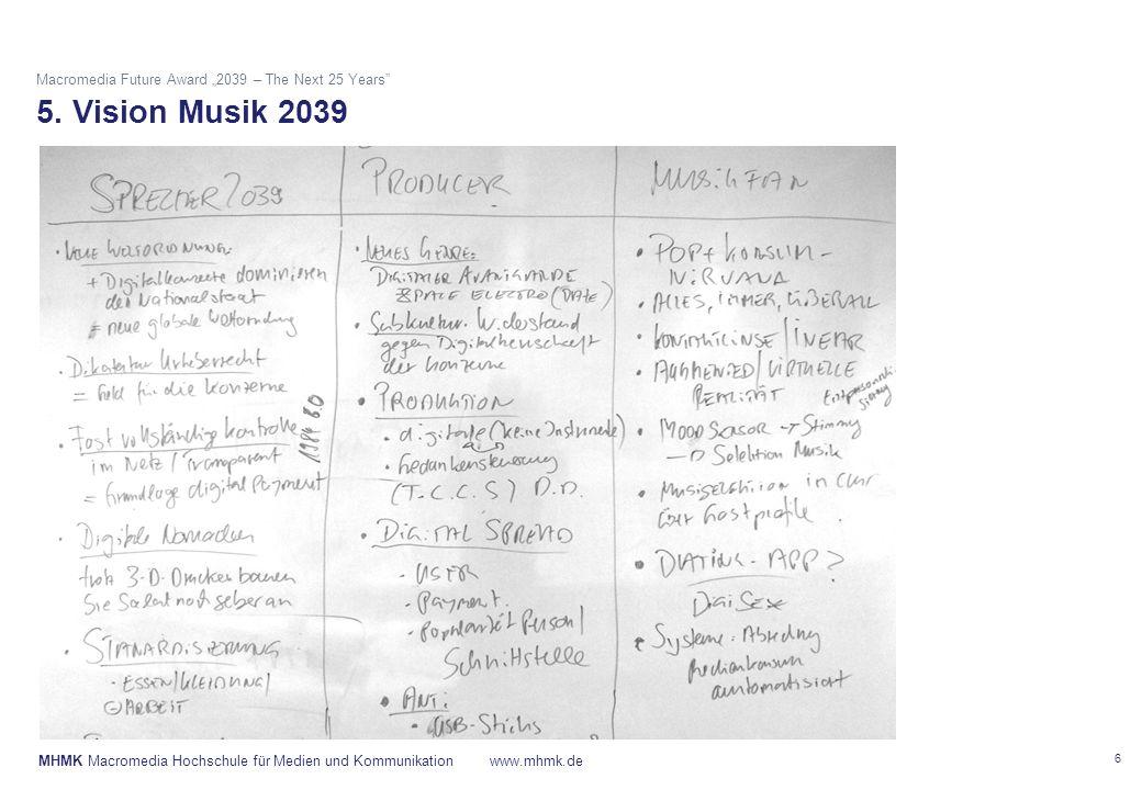 "MHMK Macromedia Hochschule für Medien und Kommunikationwww.mhmk.de Macromedia Future Award ""2039 – The Next 25 Years"" 5. Vision Musik 2039 6"