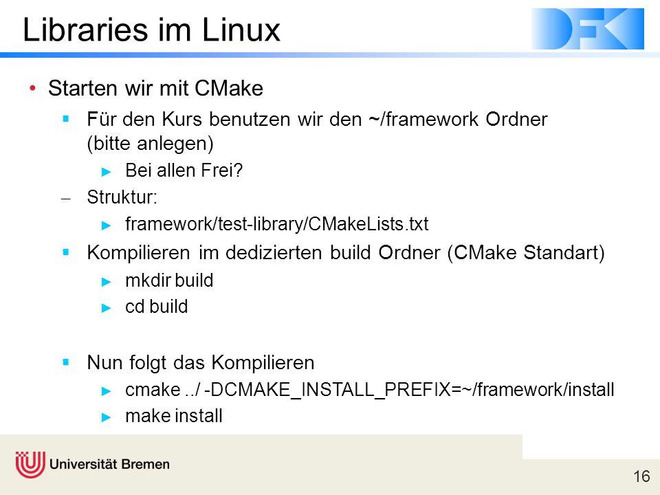 16 Libraries im Linux Starten wir mit CMake  Für den Kurs benutzen wir den ~/framework Ordner (bitte anlegen) ► Bei allen Frei.