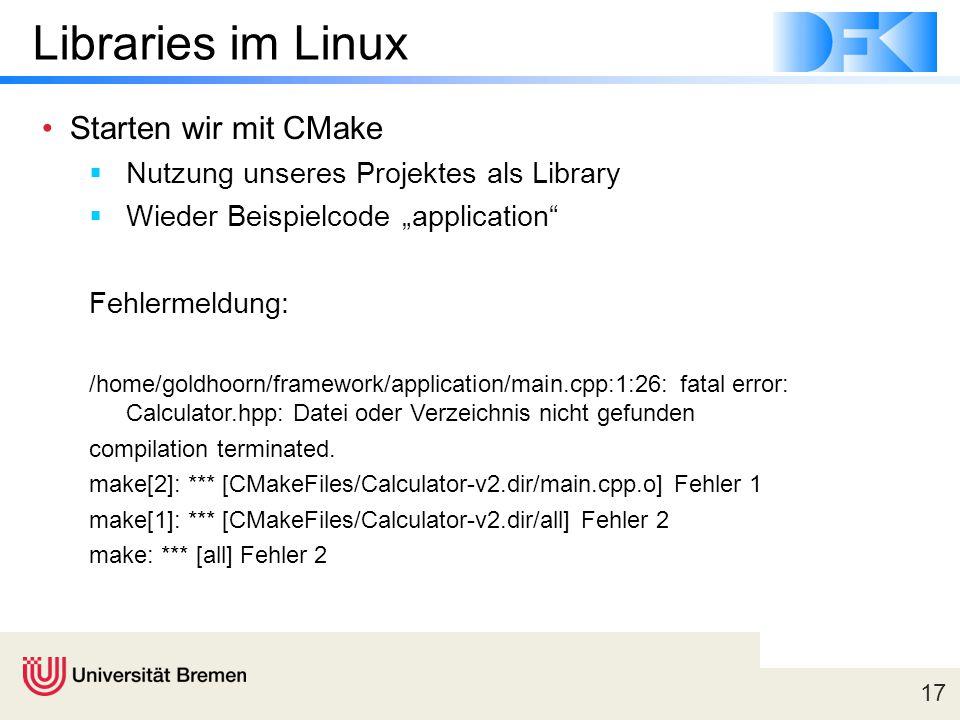 """17 Libraries im Linux Starten wir mit CMake  Nutzung unseres Projektes als Library  Wieder Beispielcode """"application Fehlermeldung: /home/goldhoorn/framework/application/main.cpp:1:26: fatal error: Calculator.hpp: Datei oder Verzeichnis nicht gefunden compilation terminated."""