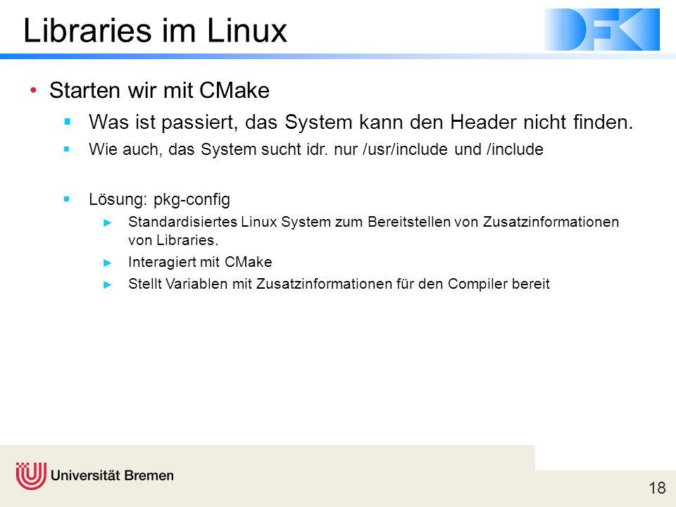 18 Libraries im Linux Starten wir mit CMake  Was ist passiert, das System kann den Header nicht finden.  Wie auch, das System sucht idr. nur /usr/in