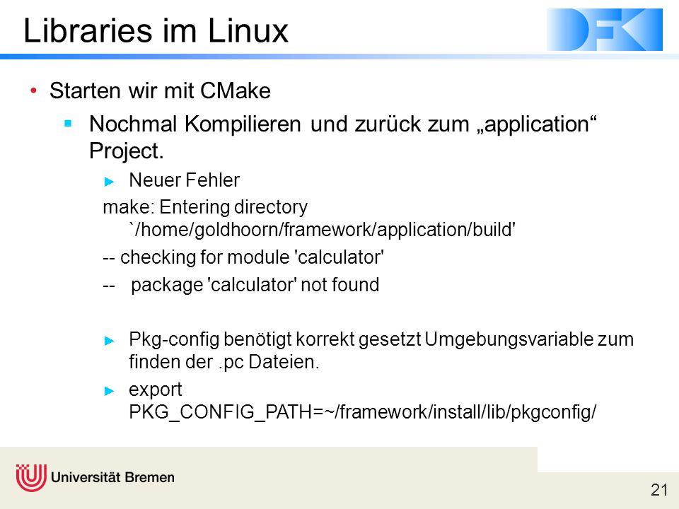 """21 Libraries im Linux Starten wir mit CMake  Nochmal Kompilieren und zurück zum """"application"""" Project. ► Neuer Fehler make: Entering directory `/home"""