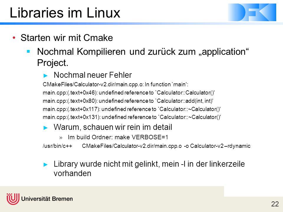 """22 Libraries im Linux Starten wir mit Cmake  Nochmal Kompilieren und zurück zum """"application"""" Project. ► Nochmal neuer Fehler CMakeFiles/Calculator-v"""