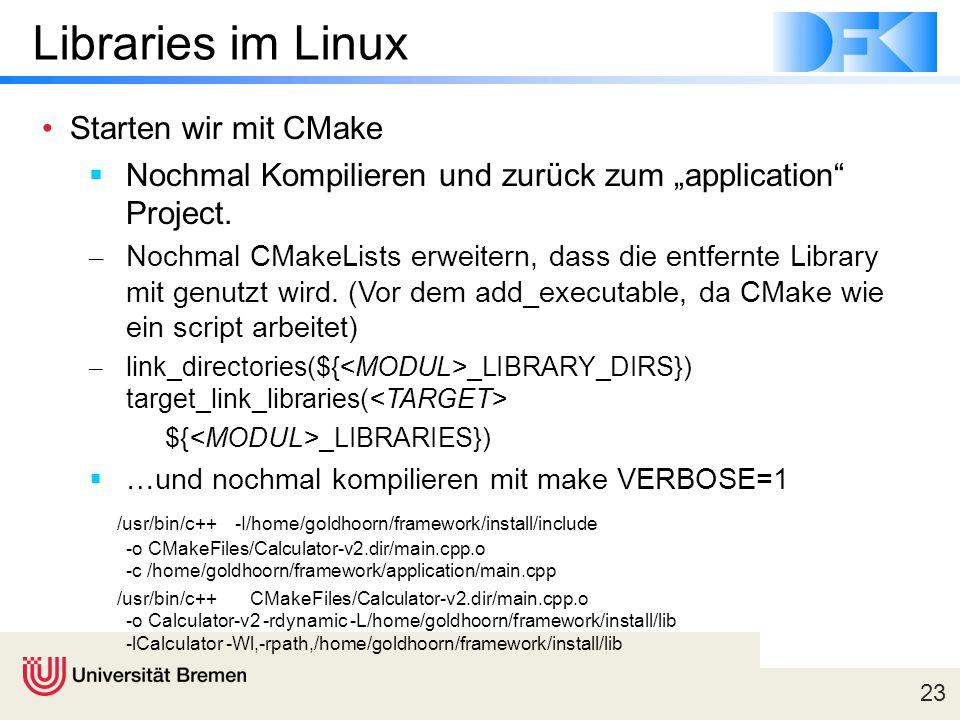 """23 Libraries im Linux Starten wir mit CMake  Nochmal Kompilieren und zurück zum """"application"""" Project. – Nochmal CMakeLists erweitern, dass die entfe"""