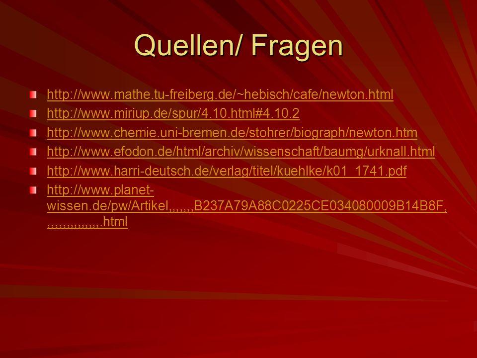 Quellen/ Fragen http://www.mathe.tu-freiberg.de/~hebisch/cafe/newton.html http://www.miriup.de/spur/4.10.html#4.10.2 http://www.chemie.uni-bremen.de/s