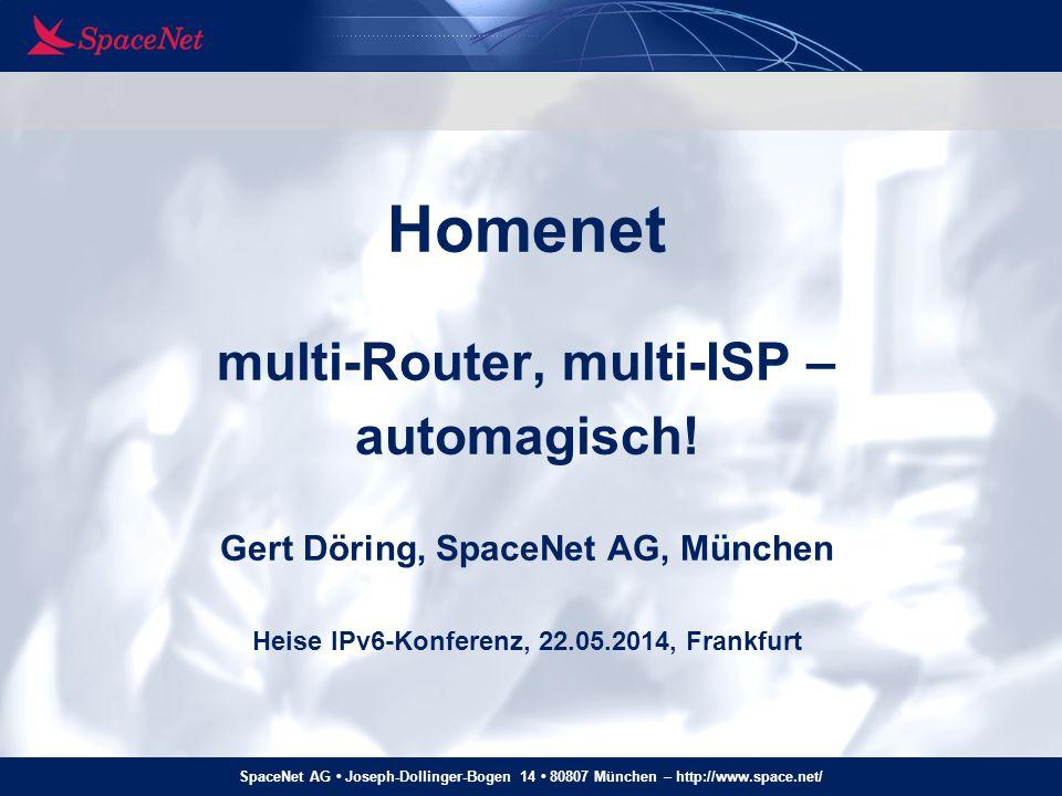 """SpaceNet AG Joseph-Dollinger-Bogen 14 80807 München – http://www.space.net/ Multi-Address Multihoming: missing pieces Für """"nimm das, was am besten geht : Source-Address-Failover bzw."""
